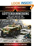 G�tterd�mmerung - The Last Days of the Wehrmacht in the East (Eastern Front from Primary Sources)