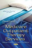 Medicare Outpatient Therapy Services: Selected Analyses and Recommendations (Health Care Issues, Costs and Access)