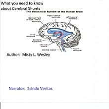 What You Should Know About Cerebral Shunts: Definition, Infection, Obstructions, Common Diseases That May Require Shunt Placements (       UNABRIDGED) by Misty Lynn Wesley Narrated by Scindo Veritas