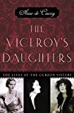 img - for The Viceroy's Daughters: The Lives of the Curzon Sisters book / textbook / text book
