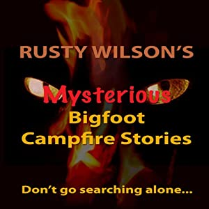 Rusty Wilson's Mysterious Bigfoot Campfire Stories, Collection #8 Audiobook