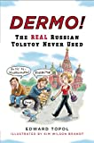 Dermo!: The Real Russian Tolstoy Never Used (Russian Edition) (0452277450) by Edward Topol