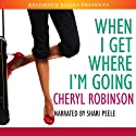 When I Get Where I'm Going (       UNABRIDGED) by Cheryl Robinson Narrated by Shari Peele