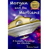 Morgan and the Martians ~ A Comedy Play-Script for Childrenby Victoria Twead