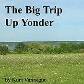 The Big Trip Up Yonder | [Kurt Vonnegut]