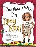 img - for I Can Find A Way! I'm Lucy Kay! (I Can Be An Engineer) book / textbook / text book