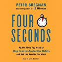 Four Seconds: All the Time You Need to Stop Counter-Productive Habits and Get the Results You Want (       UNABRIDGED) by Peter Bregman Narrated by Chris Sorensen