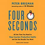 Four Seconds: All the Time You Need to Stop Counter-Productive Habits and Get the Results You Want | Peter Bregman