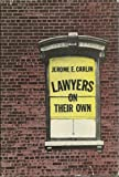 Lawyers on Their Own: A Study of Individual Practitionars in Chicago