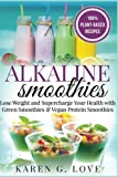 img - for Alkaline Smoothies: Lose Weight & Supercharge Your Health with Green Smoothies and Vegan Protein Smoothies (Vegan, Plant-Based, Alkaline Diet, Nutrition) (Volume 1) book / textbook / text book