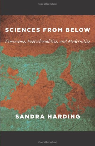 Sciences from Below: Feminisms, Postcolonialities, and...