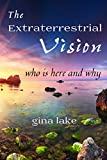 The Extraterrestrial Vision: Who Is Here and Why (English Edition)