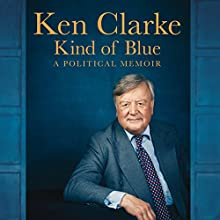 Kind of Blue: A Political Memoir Audiobook by Ken Clarke Narrated by Ken Clarke