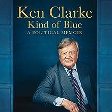Kind of Blue: A Political Memoir | Livre audio Auteur(s) : Ken Clarke Narrateur(s) : Ken Clarke