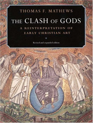 Clash of Gods : A Reinterpretation of Early Christian Art, THOMAS F. MATHEWS