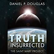 Truth Insurrected: The Saint Mary Project | [Daniel P. Douglas]