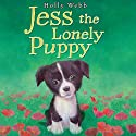 Jess the Lonely Puppy (       UNABRIDGED) by Holly Webb Narrated by Phyllida Nash