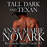 Tall Dark and Texan: Return to Stone Creek   Anne Marie Novark