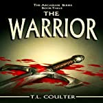The Warrior: The Arcadian Series, Volume 3 | T.L. Coulter