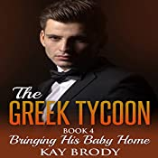 Bringing His Baby Home: The Greek Tycoon - A Billionaire New Adult Romance, Book 4 | Kay Brody