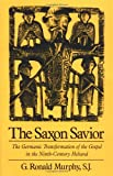 The Saxon Savior: The Germanic Transformation of the Gospel in the Ninth-Century Heliand (0195097203) by Murphy, G. Ronald