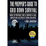 The Prepper's Guide To Grid Down Survival: How To Prepare For & Survive A Gas, Water, Or Electricity Grid Collapse ~ Ron Johnson