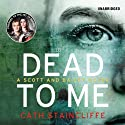 Dead to Me: A Scott and Bailey novel (       UNABRIDGED) by Cath Staincliffe Narrated by Julia Barrie