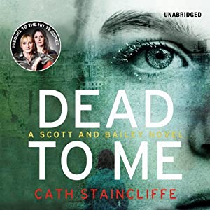 Dead to Me: A Scott and Bailey novel | [Cath Staincliffe]