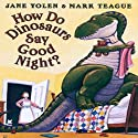 How Do Dinosaurs Say Good Night? Audiobook by Jane Yolen