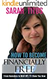 How to Become Financially Free: From Homeless to Well Off : I'll Show You How