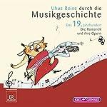Uhus Reise durch die Musikgeschichte - Das 19. Jahrhundert (1): Die Romantik und ihre Opern | Leonhard Huber