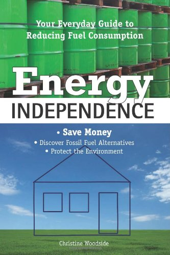 Energy Independence: Your Everyday Guide To Reducing Fuel Consumption