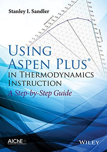Using Aspen Plus in Thermodynamics Instruction: A Step-by-Step Guide, by Stanley I. Sandler
