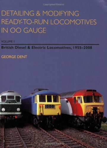 Detailing & Modifying Ready-To-Run Locomotives In 00 Gauge, Volume 1: British Diesel And Electric Locomotives, 1955-2008