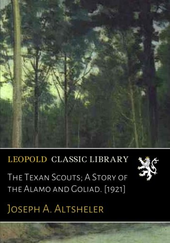 the-texan-scouts-a-story-of-the-alamo-and-goliad-1921