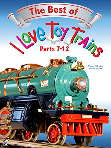 The Best of I Love Toy Trains, Parts 7-12