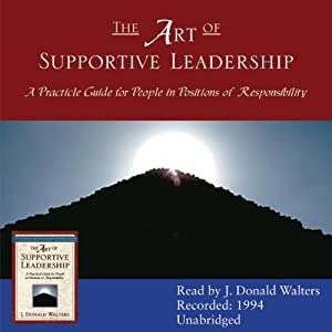 The Art of Supportive Leadership: A Practical Guide for People in Positions of Responsibility | [J. Donald Walters]