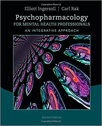 Psychopharmacology for Mental Health Professionals: An Integrative Approach written by R. Elliott Ingersoll