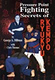 George A. Dillman Pressure Point Fighting Secrets of Ryukyu Kempo