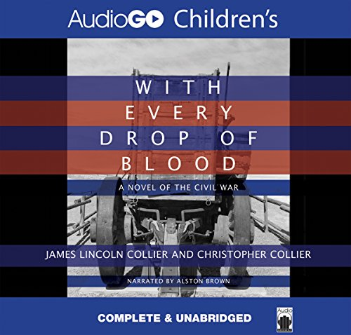 With Every Drop of Blood: A Novel of the Civil War, by James Collier, Christopher Collier
