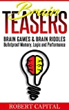 Brain Teasers: Brain Games & Brain Riddles – Bulletproof Memory, Logic and Performance (Brain training, Improve memory, Logic puzzles, Mental training, Memory improvement, Alzheimer's)
