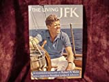 The Living JFK: An Illustrated Biography