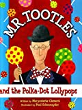 Mr. Tootles and the Polka-Dot Lollypops (Tootle Tales)