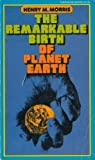 The Remarkable Birth of Planet Earth (0871234858) by Morris, Henry M.