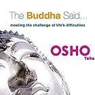 The Buddha Said: Meeting the Challenge of Life's Difficulties Rede von  OSHO Gesprochen von:  OSHO