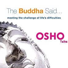 The Buddha Said: Meeting the Challenge of Life's Difficulties Speech by  OSHO Narrated by  OSHO