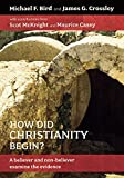 How Did Christianity Begin?: A Believer and Non-Believer Examine the Evidence