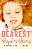 Dearest Stepbrothers (Menage First Time): A Taboo Short (Sexy Household Secrets: Double Trouble Book 1)