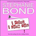 I Think I Love You: A Humorous Romantic Mystery | Stephanie Bond