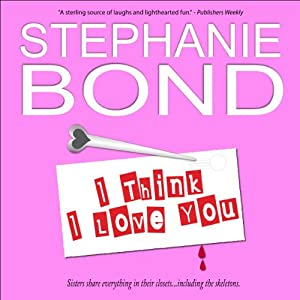I Think I Love You: A Humorous Romantic Mystery | [Stephanie Bond]